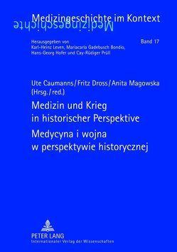 Medizin und Krieg in historischer Perspektive. Medycyna i wojna w perspektywie historycznej von Caumanns,  Ute, Dross,  Fritz, Magowska,  Anita