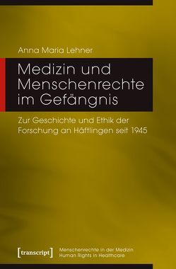 Medizin und Menschenrechte im Gefängnis von Lehner,  Anna Maria