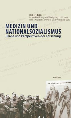 Medizin und Nationalsozialismus von Eckart,  Wolfgang U., Jütte,  Robert, Schmuhl,  Hans-Walter, Süß,  Winfried