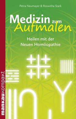 Medizin zum Aufmalen. Heilen mit der Neuen Homöopathie von Neumayer,  Petra, Stark,  Roswitha