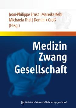 Medizin – Zwang – Gesellschaft von Ernst,  Jean-Philippe, Groß,  Dominik, Kehl,  Mareike, Thal,  Michaela
