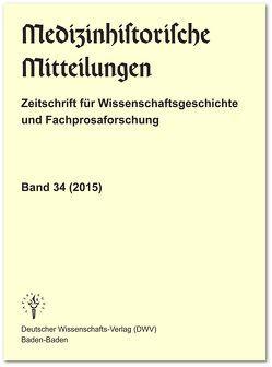 Medizinhistorische Mitteilungen. Zeitschrift für Wissenschaftsgeschichte und Fachprosaforschung, Band 34 (2015) von Keil,  Gundolf
