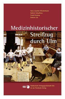 Medizinhistorischer Streifzug durch Ulm von Kressing,  Frank, Litz,  Gudrun, Schulthess,  Kathrin, Winckelmann,  Hans-Joachim