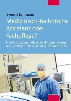 Medizinisch-technische Assistenz oder Fachpflege? von Lehmann,  Yvonne