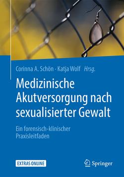 Medizinische Akutversorgung nach sexualisierter Gewalt von Schön,  Corinna A., Wolf,  Katja