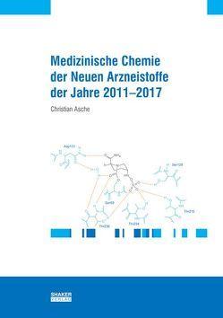 Medizinische Chemie der neuen Arzneistoffe der Jahre 2011-2017 von Asche,  Christian