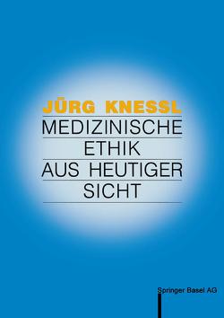Medizinische Ethik aus heutiger Sicht von Graf-Baumann,  Toni, Knessl,  Jürg