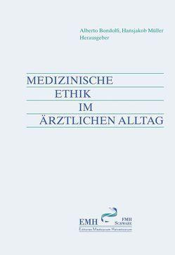 Medizinische Ethik im ärztlichen Alltag von Bondolfi,  Alberto, Müller,  Hansjakob