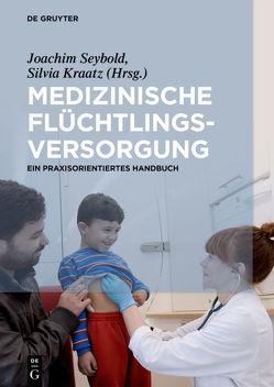 Medizinische Flüchtlingsversorgung von Kraatz,  Silvia, Seybold,  Joachim
