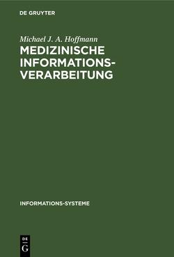 Medizinische Informationsverarbeitung von Hoffmann,  Michael J. A.