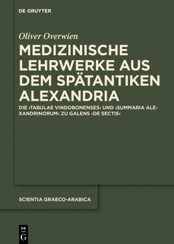 Medizinische Lehrwerke aus dem spätantiken Alexandria von Overwien,  Oliver