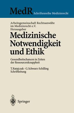 Medizinische Notwendigkeit und Ethik von Arbeitsgemeinschaft Rechtsanwälte im Medizinrecht e.V., Bergmann,  K.-O., Gründel,  J., Janischowski,  A.J., Kienzle,  H.F., Knott-Thiemann,  V., Ratajczak,  T., Schneider,  G, Schwarz-Schilling,  G., Stegers,  C.-M., Teichner,  M.