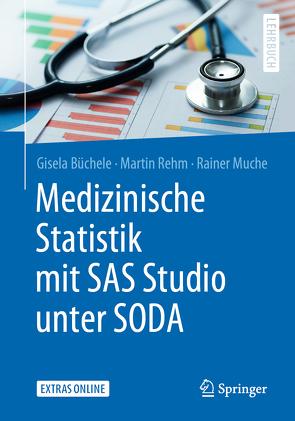 Medizinische Statistik mit SAS Studio unter SODA von Büchele,  Gisela, Martin,  Rehm, Muche,  Rainer