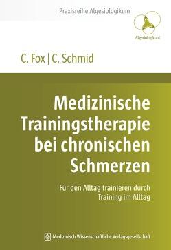 Medizinische Trainingstherapie bei chronischen Schmerzen von Fox,  Christoph, Schmid,  Carsten