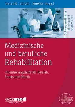 Medizinische und berufliche Rehabilitation von Hallier,  Ernst, Letzel,  Stephan, Nowak,  Dennis
