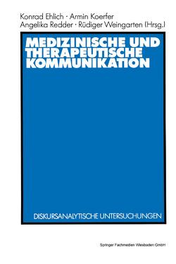 Medizinische und therapeutische Kommunikation von Ehlich,  Konrad, Koerfer,  Armin, Redder,  Angelika, Weingarten,  Rüdiger