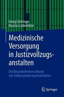 Medizinische Versorgung in Justizvollzugsanstalten von Göttinger,  Georg, Lütkehölter,  Martina