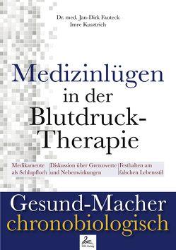 Medizinlügen der Blutdruck-Therapie von Dr. med. Fauteck,  Jan-Dirk, Kusztrich,  Imre
