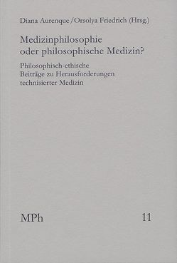 Medizinphilosophie oder philosophische Medizin? von Aurenque,  Diana, Friedrich,  Orsolya