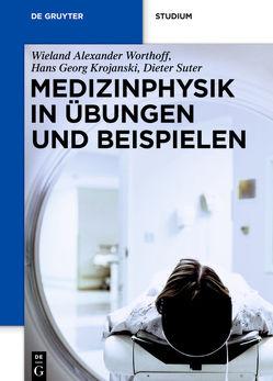 Medizinphysik in Übungen und Beispielen von Krojanski,  Hans Georg, Suter,  Dieter, Worthoff,  Wieland Alexander