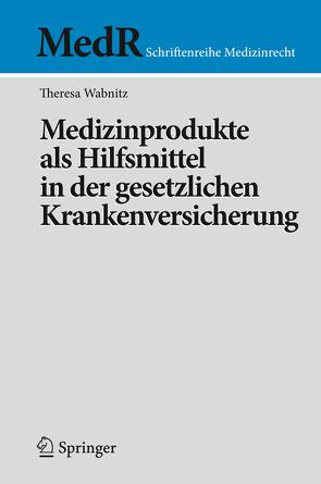 Medizinprodukte als Hilfsmittel in der gesetzlichen Krankenversicherung von Wabnitz,  Theresa