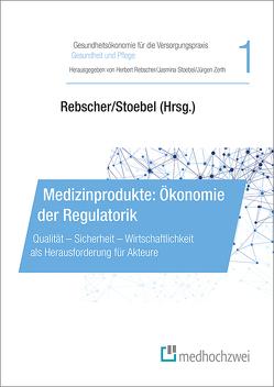 Medizinprodukte: Ökonomie der Regulatorik von Rebscher,  Herbert, Stoebel,  Jasmina, Zerth,  Jürgen
