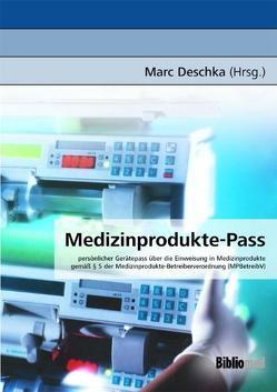 Medizinprodukte-Pass /persönlicher Gerätepass über die Einweisung in Medizinprodukte gemäß § 5 der  Medizinprodukte-Betreiberverordnung (MPBetreibV) von Deschka,  Marc