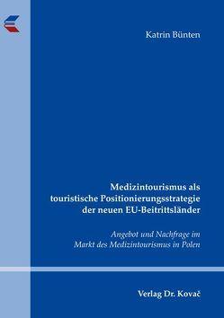 Medizintourismus als touristische Positionierungsstrategie der neuen EU-Beitrittsländer von Bünten,  Katrin
