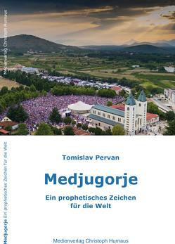Medjugorje – Ein prophetisches Zeichen für die Welt von Tomislav,  Pervan