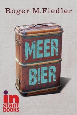 Meer Bier von Fiedler,  Roger M.
