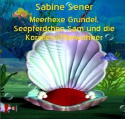 Meerhexe Grundel, Seepferdchen Sam und die Korallenriffbewohner von Sener,  Sabine