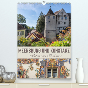 MEERSBURG UND KONSTANZ Historie am Bodensee (Premium, hochwertiger DIN A2 Wandkalender 2020, Kunstdruck in Hochglanz) von Viola,  Melanie