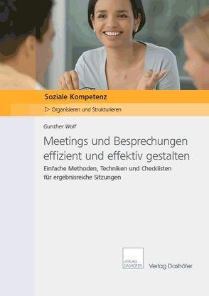 Meetings und Besprechungen effizient und effektiv gestalten von Wolf,  Gunther