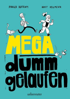 Mega dumm gelaufen von Bertram,  Rüdiger, Hellmeier,  Horst
