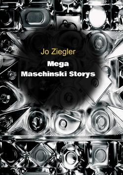 MEGA MASCHINSKI STORYS von Ziegler,  Jo