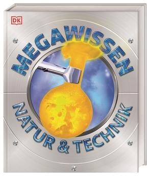 Mega-Wissen. Natur & Technik von Reit,  Birgit