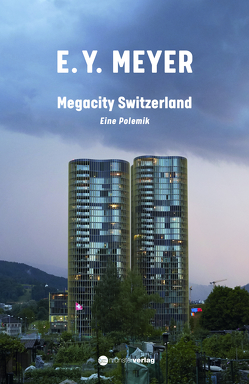Megacity Switzerland von Meyer,  E. Y.