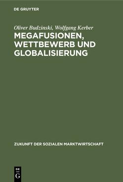 Megafusionen, Wettbewerb und Globalisierung von Budzinski,  Oliver, Kerber,  Wolfgang