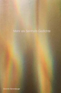Mehr als 5einhalb Gedichte von Dürrenberger,  Dominik