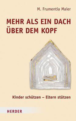 Mehr als ein Dach über dem Kopf von Maier,  M. Frumentia, Weitbrecht,  Hannelore