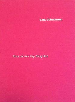 Mehr als vom Tage übrig blieb von Schatzmann,  Luisa