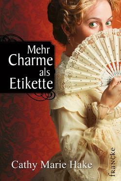Mehr Charme als Etikette von Hake,  Cathy Marie, Jilg,  Rebekka