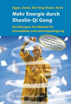 Mehr Energie durch Shaolin-Qi Gong von Bartko,  S., Egger,  Robert, Knoll,  Sabine, Lechner,  M., Shi Yong Chuan, Zwick,  Hartmut