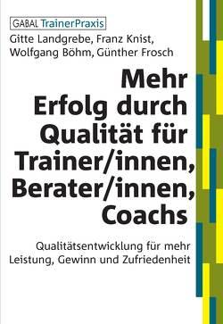 Mehr Erfolg durch Qualität für Trainer/innen, Berater/innen, Coachs von Böhm,  Wolfgang, Frosch,  Günther, Knist,  Franz, Landgrebe,  Gitte