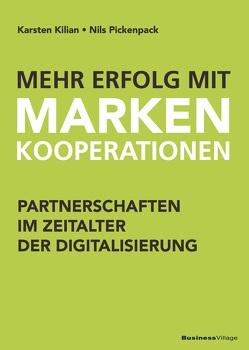 Mehr Erfolg mit Markenkooperationen von Kilian,  Karsten, Pickenpack,  Nils
