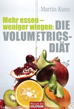 Mehr essen – weniger wiegen: Die Volumetrics-Diät von Kunz,  Martin