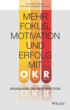 Mehr Fokus, Motivation und Erfolg mit OKR von Daiyû Steiner,  André, Obogeanu-Hempel,  Erno Marius