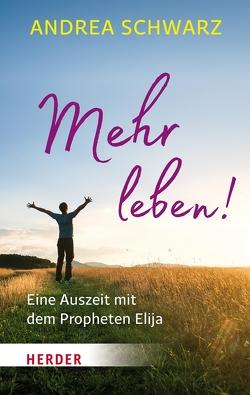 Mehr leben! von Schwarz,  Andrea