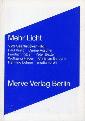 Mehr Licht von Asscher,  Carine, Bexte,  Peter, Hagen,  Wolfgang, Kittler,  Friedrich, Lohner,  Henning, mediamorph, Ponge,  Francis, Virilio,  Paul, VVS Saarbrücken