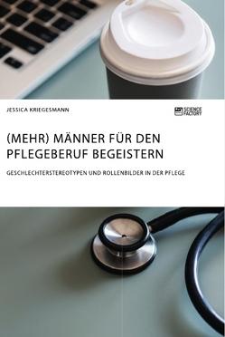 (Mehr) Männer für den Pflegeberuf begeistern von Kriegesmann,  Jessica